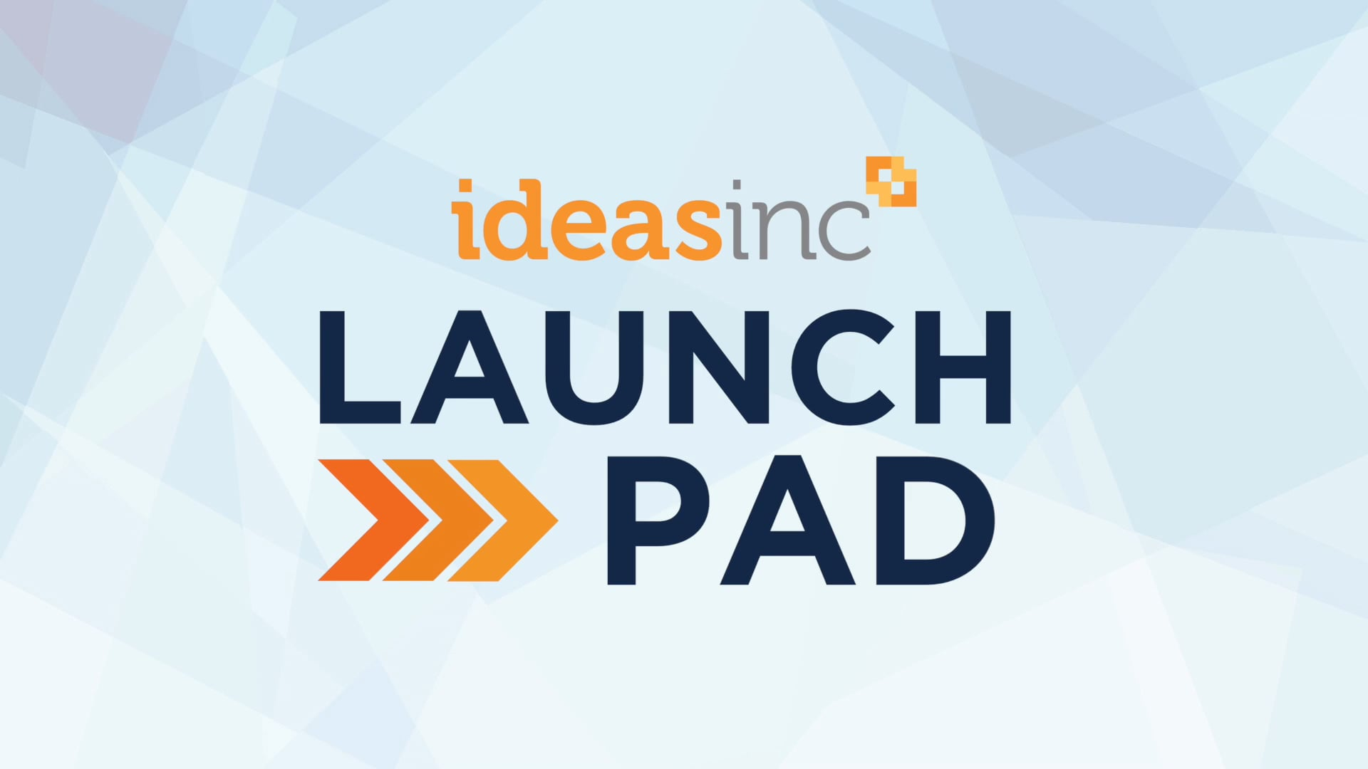Video thumbnail for LAUNCH PAD – IDEAS INC.